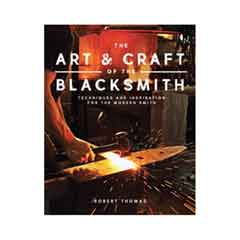 The Art & Craft of the Blacksmith: Techniques and Inspiration for the Modern Smith