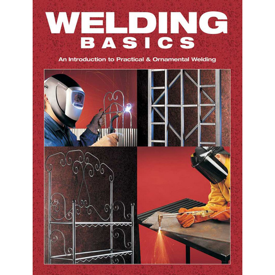 Welding Basics: An Introduction to Practical and Ornamental Welding