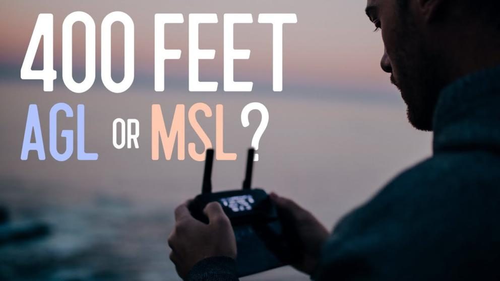 Can You Fly Your Drone 400 Feet Mean Sea Level (MSL) or Above Ground Level (AGL)? Banner Image