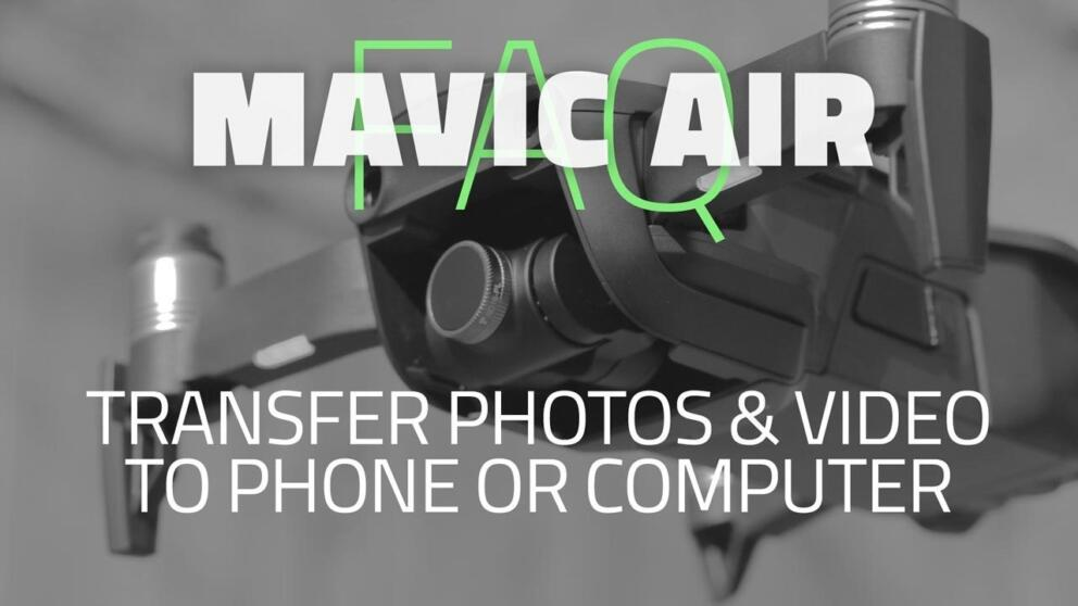Mavic Air & Mavic 2: How to Transfer Photos and Video to Phone or Computer. Internal and SD Card Banner Image