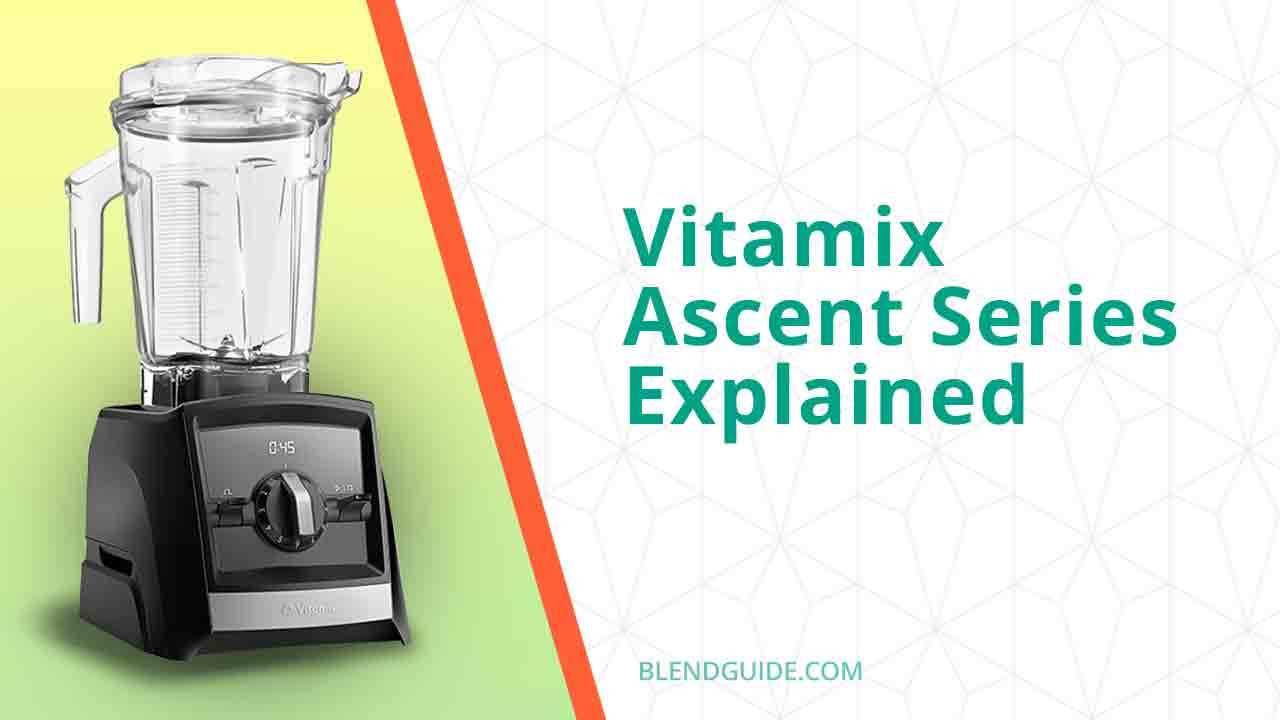 Vitamix Ascent Series Explained