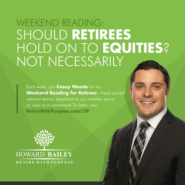 Casey weade should retirees hold onto equities