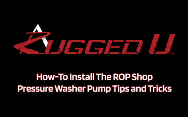 RUGGED U: HOW TO INSTALL THE ROP SHOP PRESSURE WASHER PUMP - INSTALLATION TIPS AND TRICKS