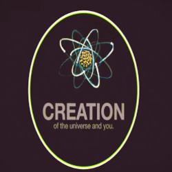 CREATION of the Universe and You