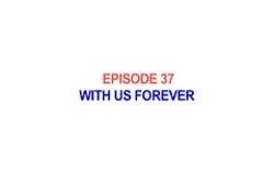 37 - Jesus Christ - With Us Forever