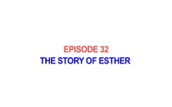 32 - The Story of Esther