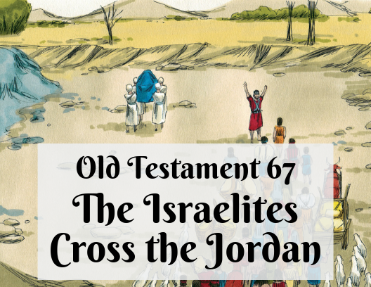 OT 067 - The Israelites Cross the Jordan