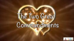 Lesson 15 - The Two Great Commandments Grade 3-5