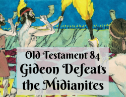 OT 084 - Gideon Defeats the Midianites