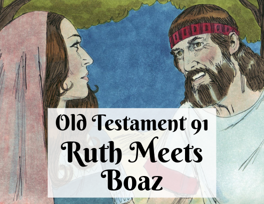 OT 091 - Ruth Meets Boaz