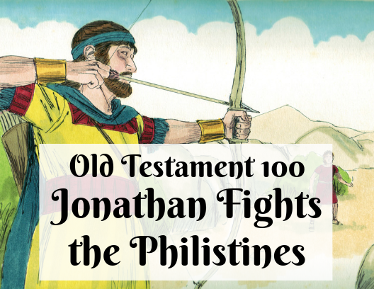 OT 100 - Jonathan Fights the Philistines