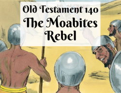 OT 140 - The Moabites Rebel