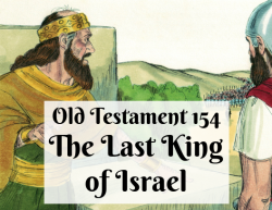 OT 154 - The Last King of Israel