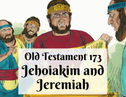 OT 173 - Jehoiakim and Jeremiah
