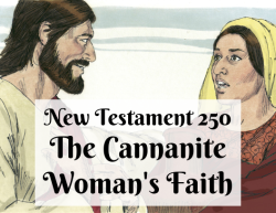 NT 250 - The Canaanite Woman's Faith