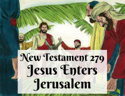 NT 279 - Jesus Enters Jerusalem
