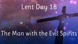 Lent 18 - The Man with the Evil Spirits