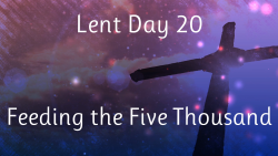 Lent 20 - Feeding the Five Thousand