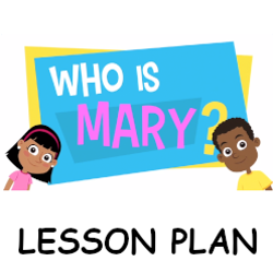 Adventure Catechism Lesson 04 - Who is Mary? - Lesson Plan
