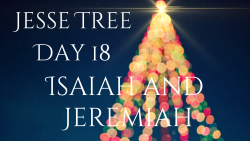 Jesse Tree 18 - Isaiah and Jeremiah