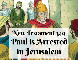 NT 349 - Paul is Arrested in Jerusalem