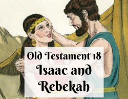 OT 018 - Isaac and Rebekah