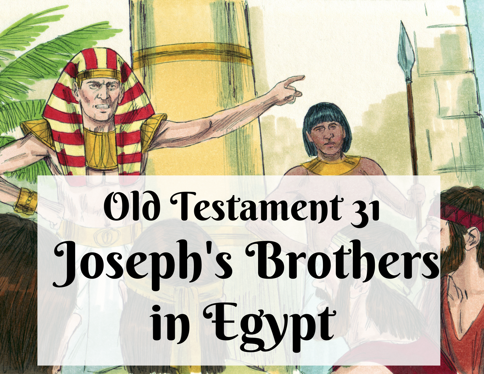 OT 031 - Joseph's Brothers in Egypt