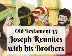 OT 033 - Joseph Reunites with his Brothers