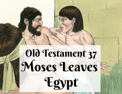 OT 037 - Moses Leaves Egypt