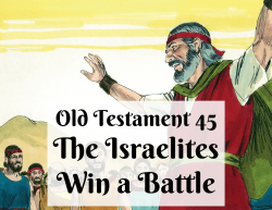 OT 045 - The Israelites Win a Battle