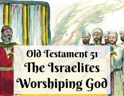 OT 051 - The Israelites Worshiping God
