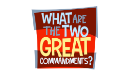 Adventure Catechism Lesson 08 - What are the Two Great Commandments?