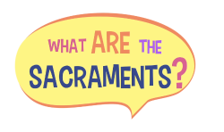 Lesson 16 - What are the Sacraments?