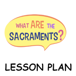 What are the Sacraments? - Lesson Plan