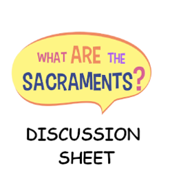 What are the Sacraments? - Discussion Sheet