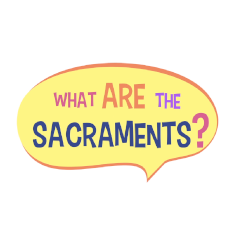 What are the Sacraments? - Grade K-5