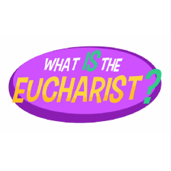 Adventure Catechism Lesson 18 - What is the Eucharist?