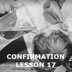 Confirmation - Lesson 17 - Sacraments and Grace