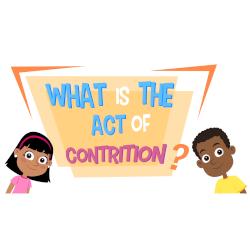 Lesson 22 - What Is the Act of Contrition?