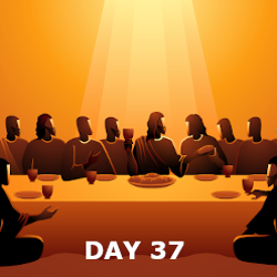 Day 37 - Transfiguration, Last Supper, & The Passion