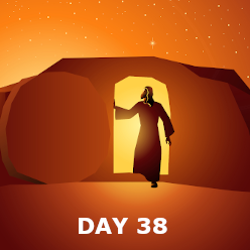Day 38 - Jesus Gives His Mother to the Church; The Resurrection