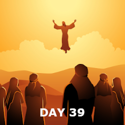 Day 39 - The Ascension and Witness in Jerusalem
