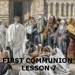 First Communion - Lesson 07 - Jesus's Message of Love