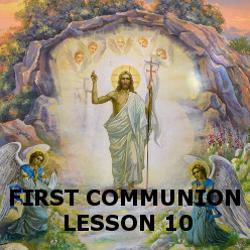 First Communion - Lesson 10 - The Resurrection