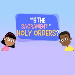 Adventure Catechism Lesson 27 - What is the Sacrament of Holy Orders?