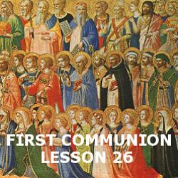 First Communion - Lesson 26 - Communion of Saints