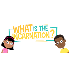 What is the Incarnation? - Grade K-5