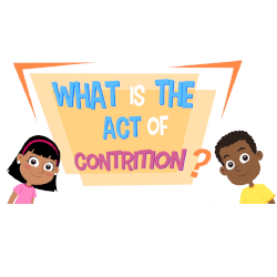 What is the Act of Contrition? - Grade K-5
