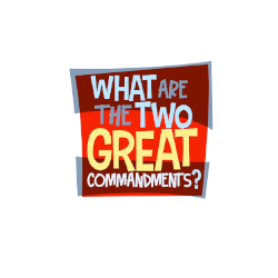 What are the Two Great Commandments? - Grade K-5