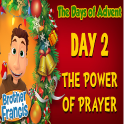 Brother Francis Advent 2020 DAY 02 - THE POWER OF PRAYER